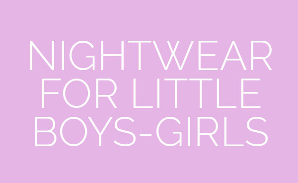 Nightwear for little boys-girls
